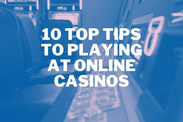 10 Top Tips to Playing at Online Casinos